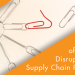 Get Ahead of the Next Disruption with Supply Chain Resiliency